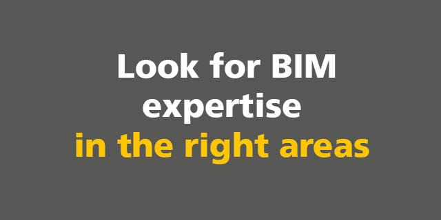 BIM: Look for BIM expertise in the right areas