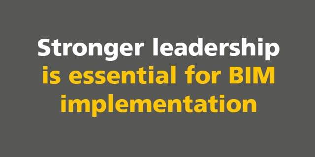 BIM: Stronger Leadership is essential for BIM implementation