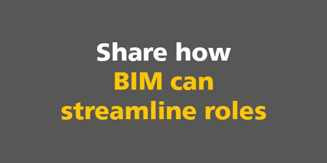 BIM: Share how BIM can help streamline roles
