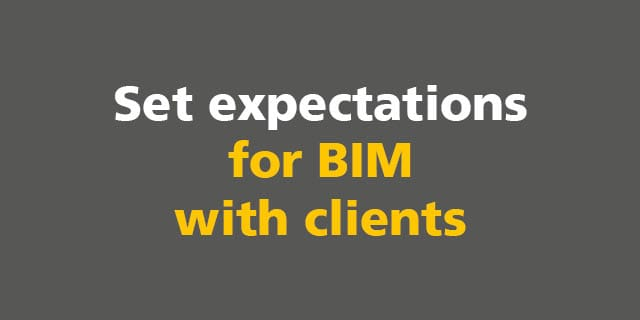 BIM:  Set expectations for BIM with clients