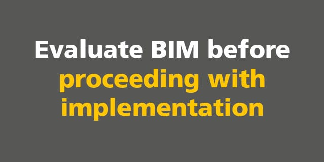 BIM: Evaluate BIM before proceeding with implementation